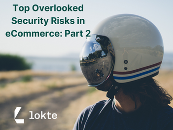Top Overlooked Security Risks in eCommerce: Part 2