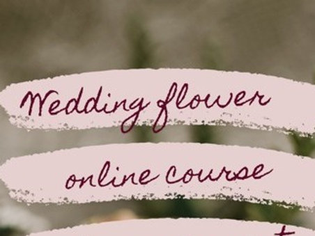 Online Wedding bouquet and more Course