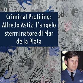 Criminal Profiling: Alfredo Astiz, l'angelo sterminatore di Mar de la Plata