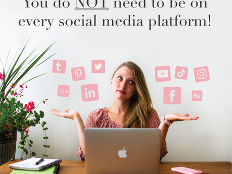 You don't need to be on every social media platform to have a successful business.