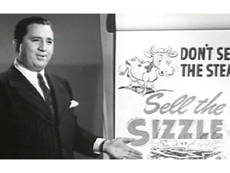 Selling the sizzle, not the steak...