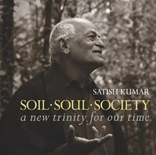 Satish Kumar's Soil, Soul, Society: A New Trinity for Our Time