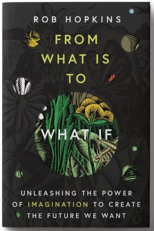 Rob Hopkin's From What Is to What If