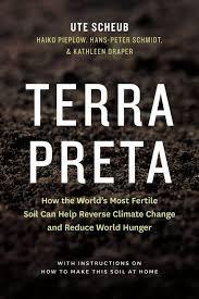 Scheub et al's Terra Preta: How the World's Most Fertile Soil Can Help Reverse Climate Change and Reduce World Hunge