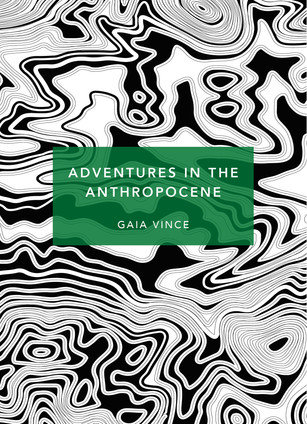 Gaia Vince's Adventures in the Anthropocene