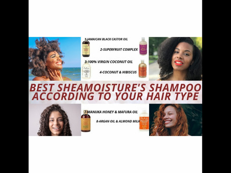 BEST SHEA MOISTURE SHAMPOO ACCORDING TO YOUR HAIR TYPE AND NEEDS
