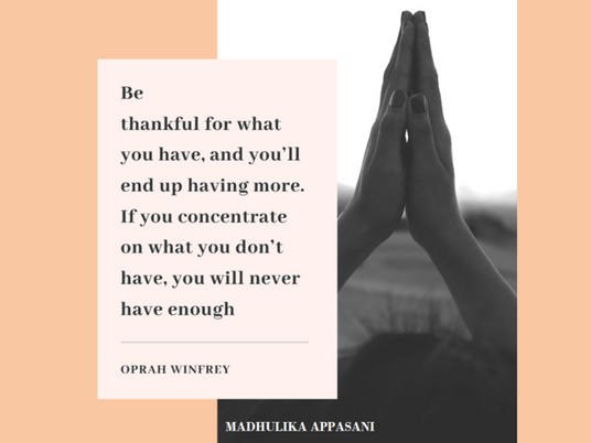 Be thankful for what you have, and you'll end up having more.