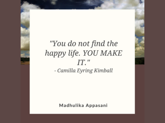 """""""You do not find the happy life. YOU MAKE IT"""""""