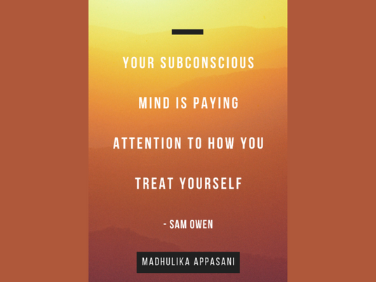 Your subconscious mind is paying attention to how you treat yourself