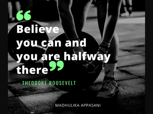 Believe you can and you are halfway there