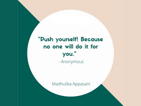 """""""Push yourself! Because no one will do it for you"""""""