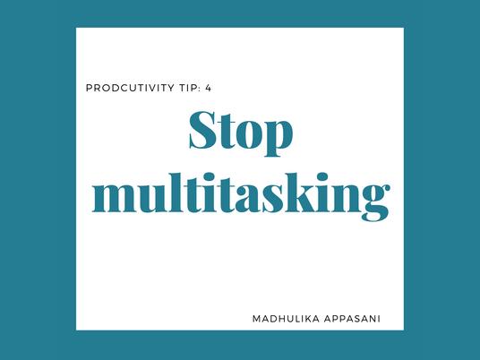 Tip 4: Stop multitasking