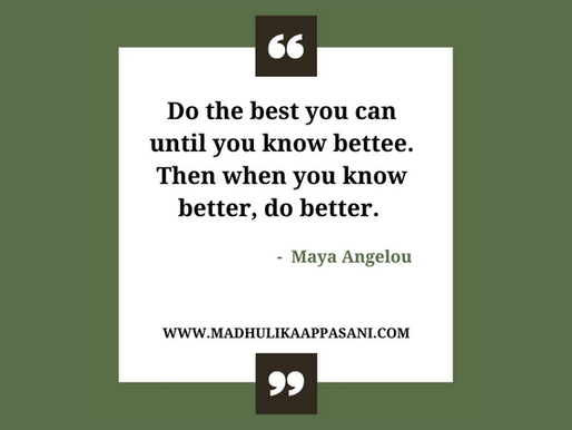 Do the best you can until you know better. Then when you know better, do better