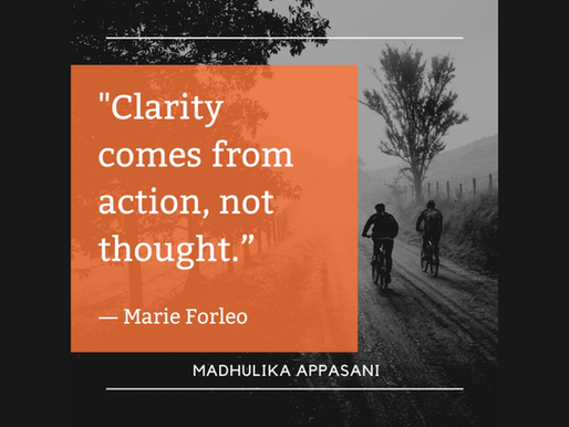 Clarity comes from action, not thought