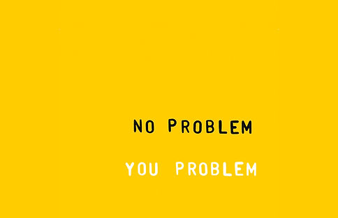 22you problem no problem.jpg