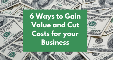 6 Ways Your Business Can Cut Costs and Gain Value