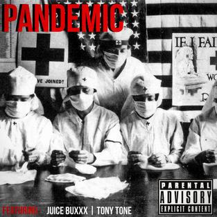 JUICE BUXXX FEAT. TONY TONE - PANDEMIC