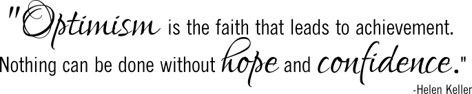 optimism-is-the-faith-that-leads-to-achievement-nothing-can-be-done-without-hope-and-confidence-26