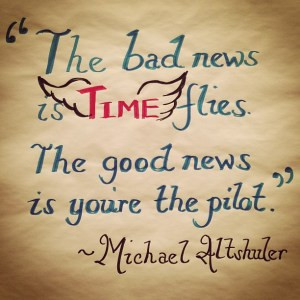 the-bad-news-is-time-flies-the-good-news-is-you-are-the-pilot