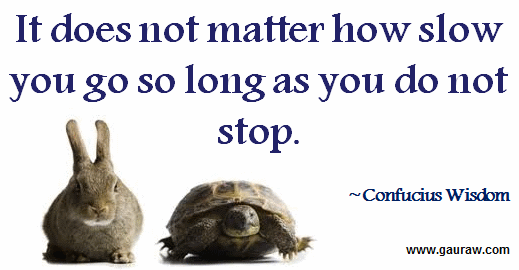 It-does-not-matter-how-slow-you-go-so-long-as-you-do-not-stop