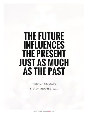 the-future-influences-the-present-just-as-much-as-the-past-quote-1