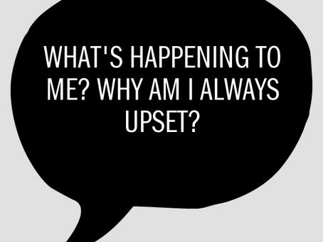 Why am I upset?