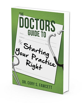 10 Pack: The Doctors Guide to Starting Your Practice Right