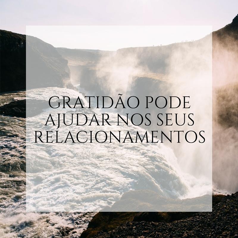 Quando você vive uma vida repleta de gratidão, você vive em um estado naturalmente mais positivo. Isso atrai as pessoas até você, e aumenta a sua habilidade de construir e reforçar seus relacionamentos.
