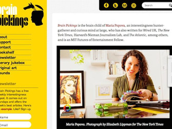 "I truly love to visit this web site from Maria Popova - ""Brainpickings"""