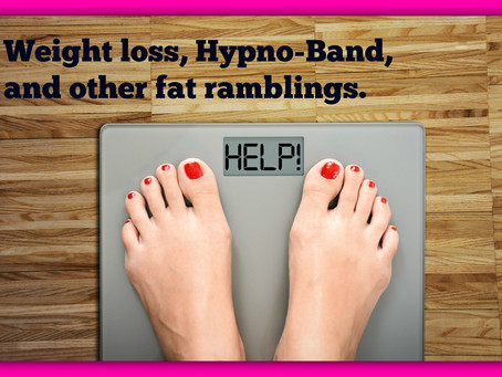 Weight Loss, Hypno-Band and other fat ramblings.