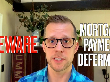BEWARE of Mortgage Payment Deferment! The important points you need to know.