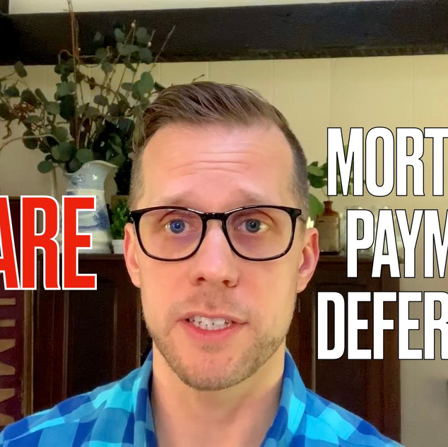 BEWARE- Mortgage Payment Deferment! What