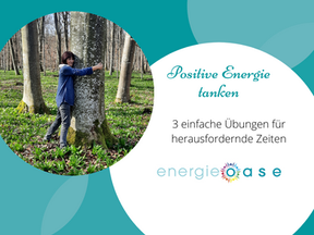 Positive Energie Tanken – 3 einfache Übungen für herausfordernde Zeiten