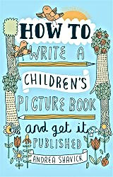 Andrea Shavick's book How to Write a Children's Picture Book and get it Published