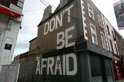 43 Dublin Street Art - Don't be Afraid