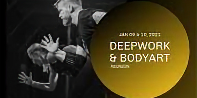 DEEPWORK and BODYART Reunion Days