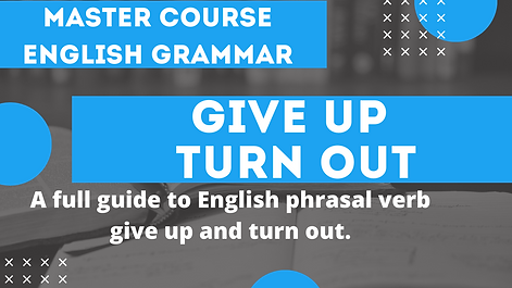 Phrasal Verb To Give Up To Turn Out