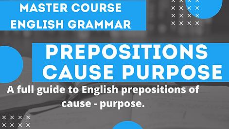 Prepositions of Cause Purpose Reason
