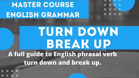 Phrasal Verb To Turn Down To Break Up