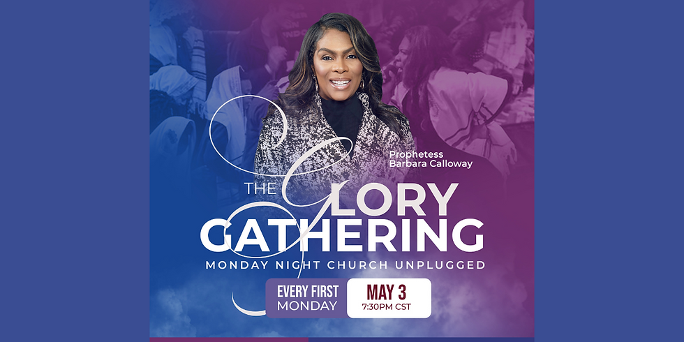 The Glory Gathering - Hosted by Prophetess Calloway