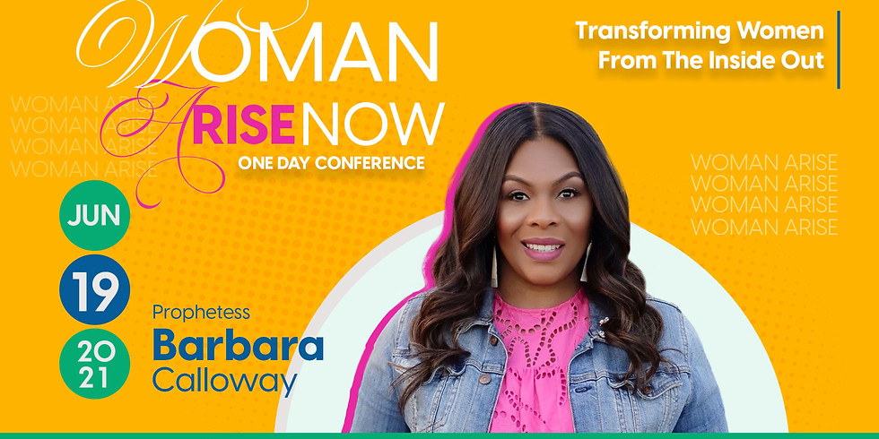Woman Arise Now One Day Conference Hosted by Prophetess Barbara Calloway