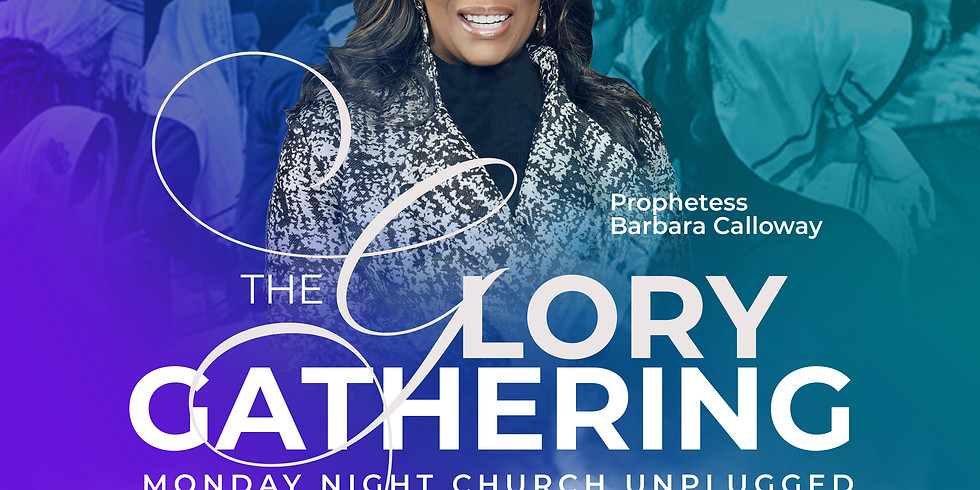 In-Person The Glory Gathering - Hosted by Prophetess Calloway