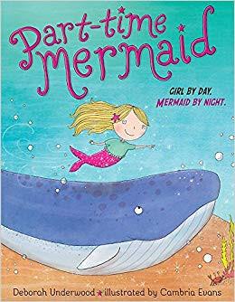 Part-Time Mermaid: Girl by Day, Mermaid by Night by Deborah Underwood