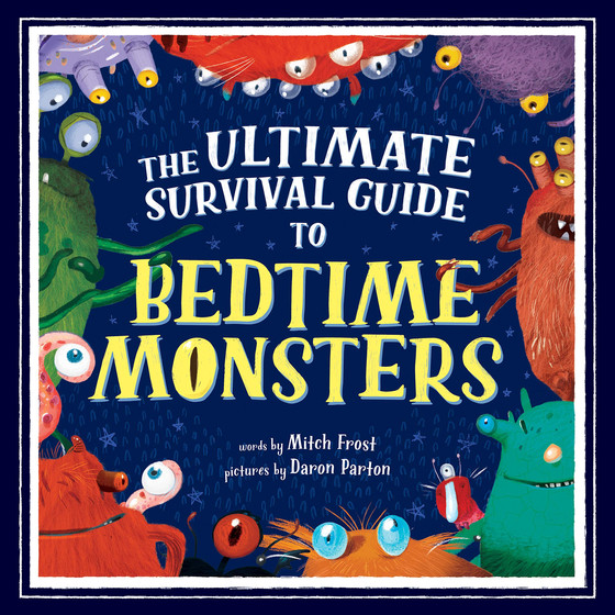 The Ultimate Survival Guide to Bedtime Monsters by Mitch Frost