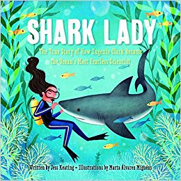Shark Lady: The True Story of How Eugenie Clark Become the Ocean's Most Fearless Scientist by Je