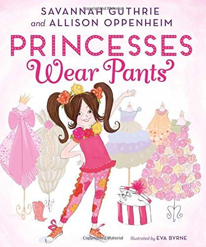Princesses Wear Pants by Savannah Guthrie and Allison Oppenheim