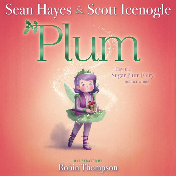 Plum: How the Sugar Plum Fairy Got Her Wings by Sean Hayes & Scott Icenogle