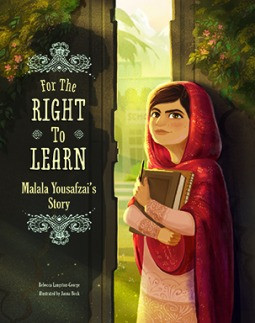 For the Right to Learn: Malala Yousafzai's Story.