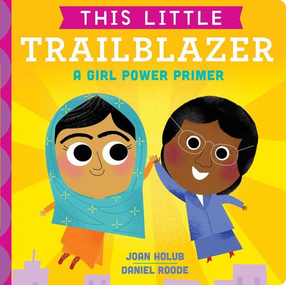 This Little Trailblazer: A Girl Power Primer by Joan Holub and Daniel Rood