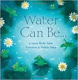 Water Can Be…. By Laura Purdie Salas